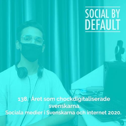 138. Året som chockdigitaliserade svenskarna: Sociala medier i Svenskarna och internet 2020.