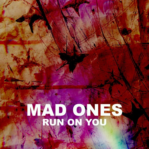 Mad Ones Run On You