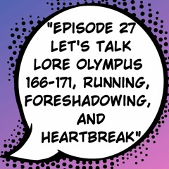 """Episode 27: """"Let's Talk Lore Olympus 166-171, Running, Foreshadowing, and Heartbreak"""""""