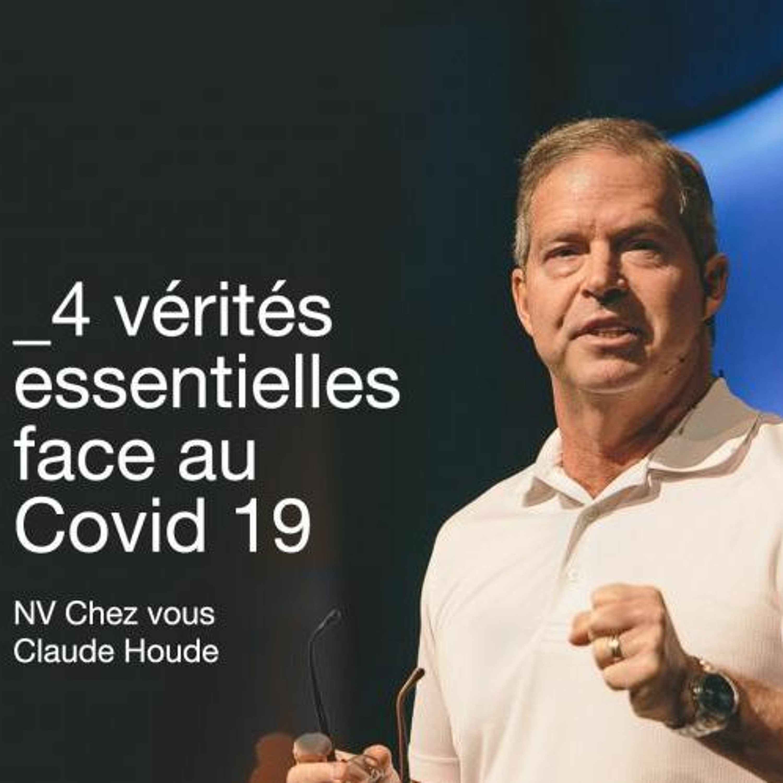 4 vérités essentielles face au Covid 19 _Claude Houde