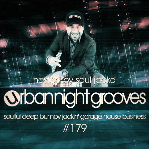 Urban Night Grooves 179  - Hosted by Souljacka *Soulful Deep Bumpy Jackin' Garage House Business*