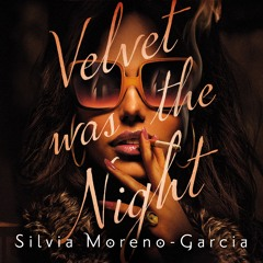 VELVET WAS THE NIGHT by Silvia Moreno-Garcia, read by Gisela Chípe - audio excerpt