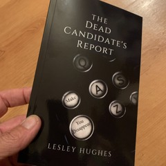 Friday Foreplay - THE DEAD CANDIDATE'S REPORT by (Special Guest) LESLIE HUGHES.
