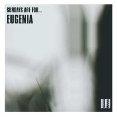 Sundays are for... Eugenia