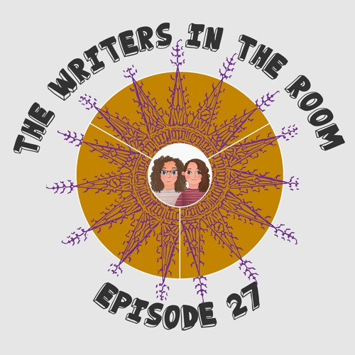 The Writers In The Room Episode 27 - The Joys of Editing and More!