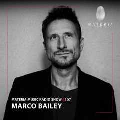 MATERIA Music Radio Show 107 with Marco Bailey