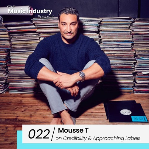 022: Mousse T on H*rny, Credibility and Approaching Record Labels (Music Industry Podcast)