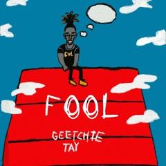 Geetchie Tay - Fool