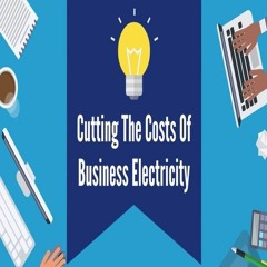 Cutting The Costs Of Business Electricity