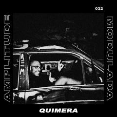 AMPLITUDE MODULADA 032 - QUIMERA