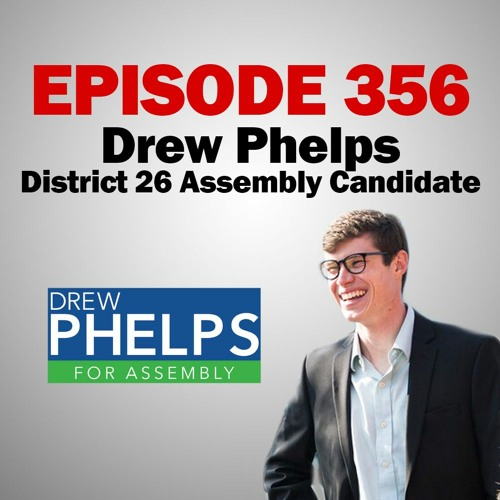 Episode 356 - 2-17-20 - Drew Phelps - District 26 Assembly Candidate