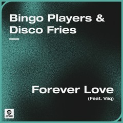 Bingo Players & Disco Fries - Forever Love (feat. Viiq)