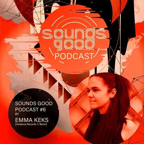 SOUNDSGOOD PODCAST #6 by Emma Keks