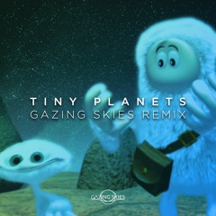 Tiny Planets (Gazing Skies Remix)