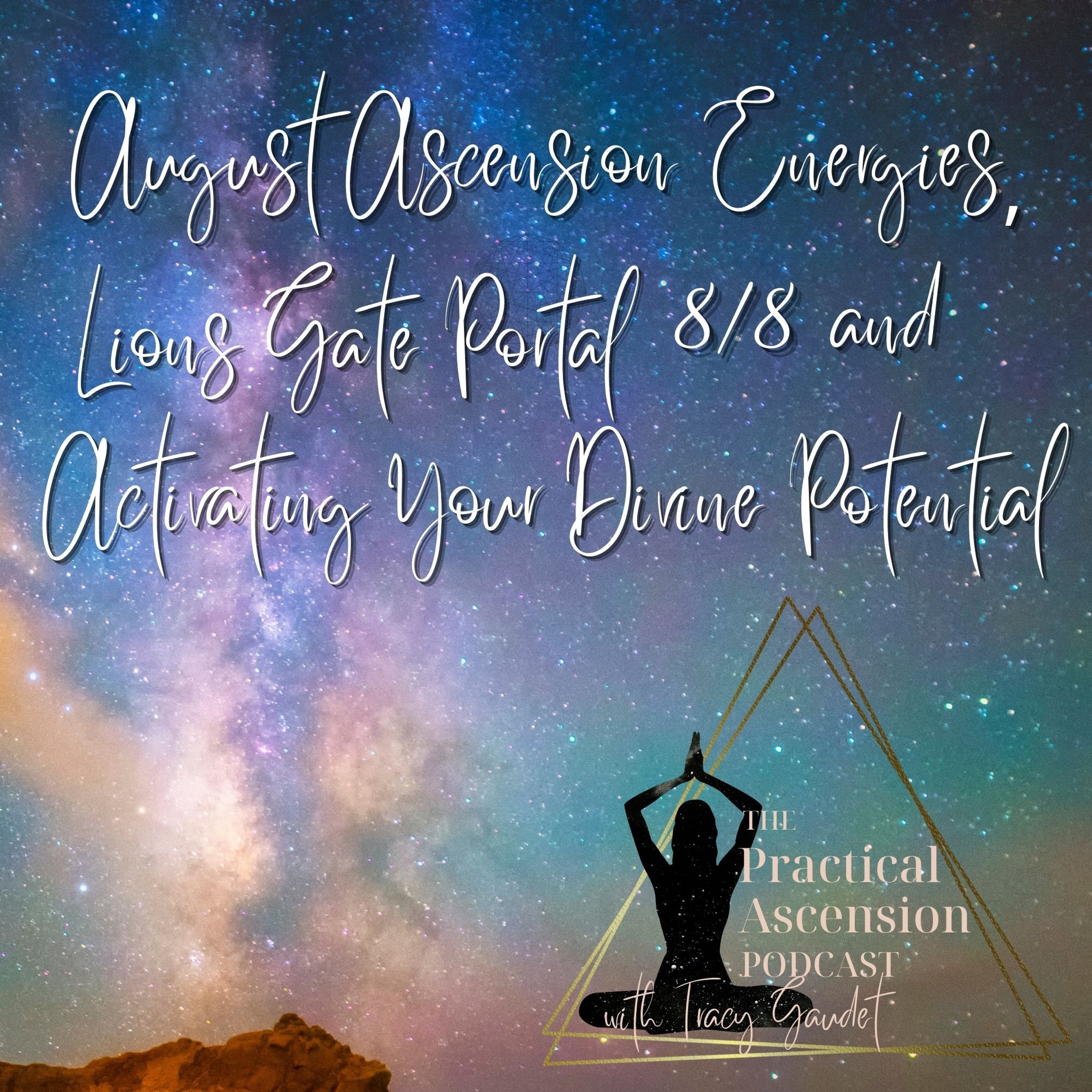 August 2021 Ascension Energies, Lions Gate 8/8 Portal and Activating Your Divine Potential