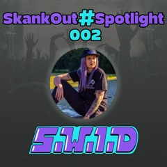 SkankOut#Spotlight 002 - S.W.I.D