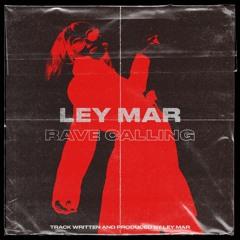 LEY MAR - Rave Calling