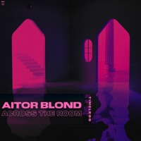 Aitor Blond - Across The Room