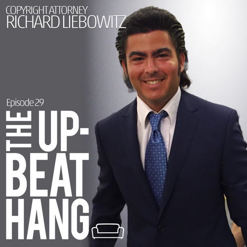 IP Attorney Richard Liebowitz - The Upbeat Hang  Ep.29