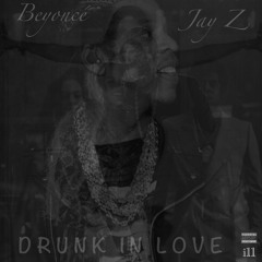 Beyonce ft. Jay Z - Drunk In Love (i11 Remix)
