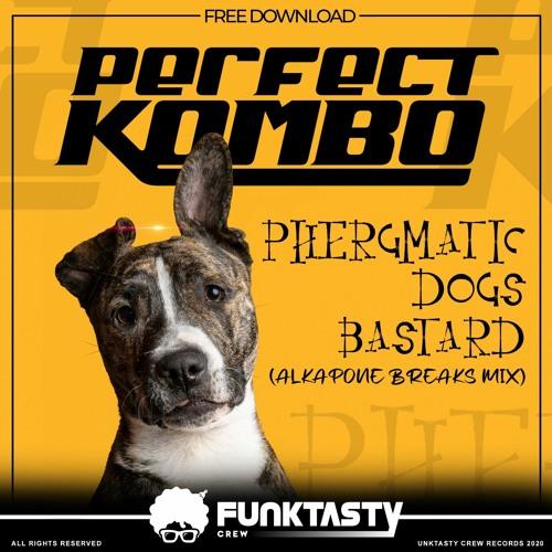 Phergmatic Dogs - Bastard (Perfect Kombo Breaks Mix) - FREE DOWNLOAD