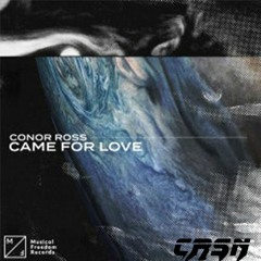Conor Ross - Came For Love(CRSN Extended Remix)(Free Download)
