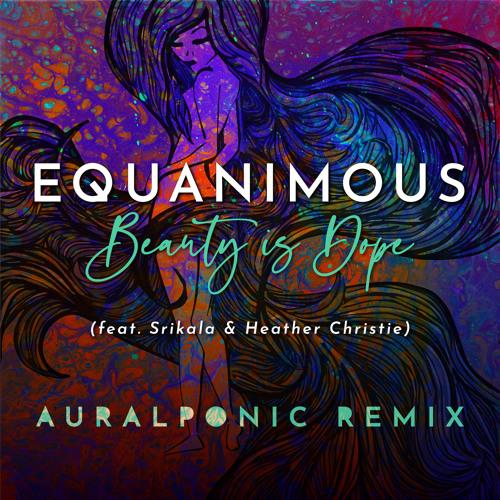 Beauty is Dope (Auralponic Remix)