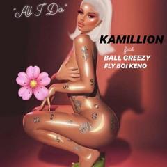 KaMillion- All I Do ft Ball Greezy,Fly Boi Keno