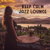 Keep Calm Jazz Lounge - Calm Evenings at Home, Moments of Relaxation, Soothe Your Mind, Massage Background, Relax and Chill