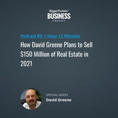 BiggerPockets Biz Podcast 89: How David Greene Plans to Sell $150 Million of Real Estate in 2021