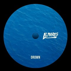 LLINARES - Drown (Original Mix)(UNSIGNED)
