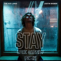 The Kid LAROI feat. Justin Bieber - Stay (Luke Garrity Remix)