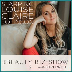 144 Louise Claire Johnson -  A Beauty Exec's Big Pivot, Inspired by Elizabeth Arden