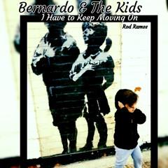 I Have To Keep Moving On -  Bernardo And The Kids