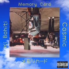 Cosmic - Memory Card (Feat. Ki Bohiti)