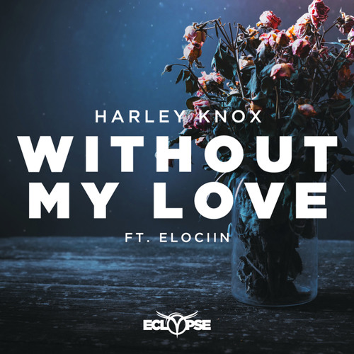 Harley Knox feat. Elociin - Without My Love