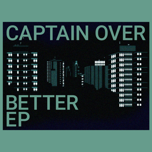 Captain Over - Better + Captain Over - No One Ever Really Flies (2018 - 2019) 2019 [EPs]