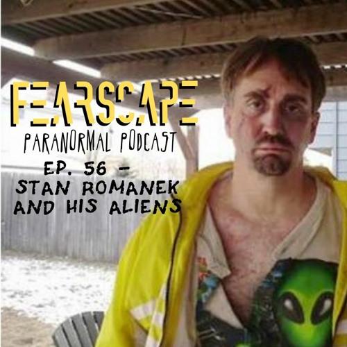 FearScape 56. Stan Romanek and His Aliens