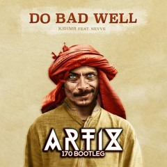 KSHMR - Do Bad Well [feat. NEVVE] (Artix 170 Bootleg) ✅FREE DOWNLOAD✅
