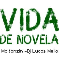 Mc Tanzin - Vida de Novela [Dj Lucas Melo]