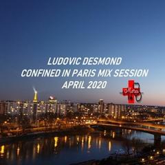 LUDOVIC DESMOND - CONFINED IN PARIS - MIX SESSION - APRIL 2020