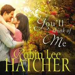 YOU'LL THINK OF ME by Robin Lee Hatcher | Chapter One