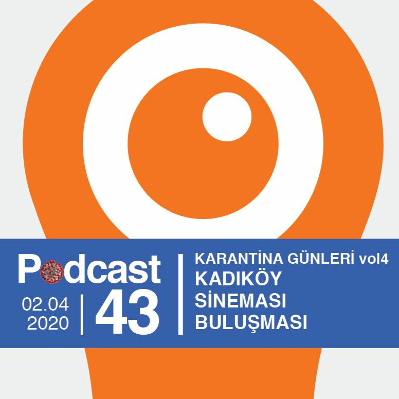 EP43 / Karantina Günleri vol4 / Kadıköy Sineması Buluşması