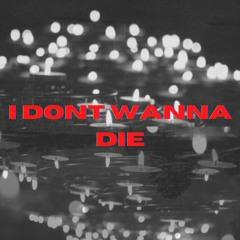 I Dont Wanna Die ( prod.  sobernap** )