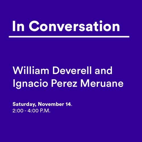 William Deverell and Ignacio Perez Meruane