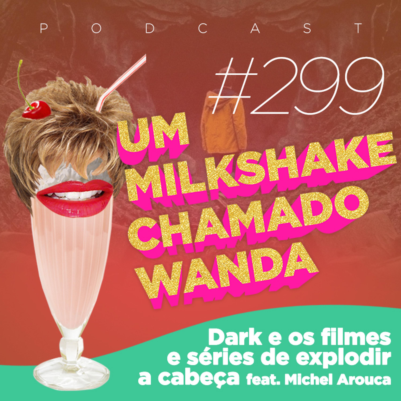#299 - Dark e os filmes e séries de explodir a cabeça (feat. Michel Arouca)