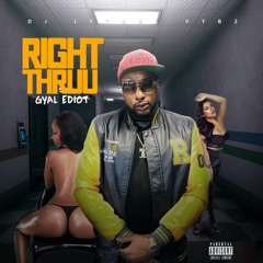 Gyal Ediot x Dj Lethal Vybzn- Right Thruu  ( Radio Edit)