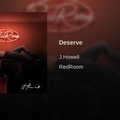 Deserve x J.Howell
