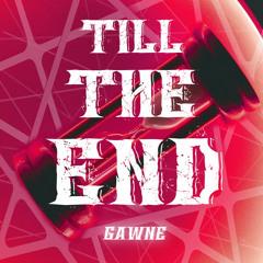 GAWNE - Till The End
