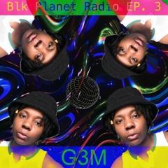 BLKPLANETRADIO EP 3 - G3M